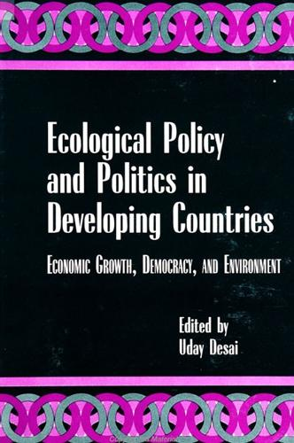 Ecological Policy and Politics in Developing Countries: Economic Growth, Democracy, and Environment - SUNY series in International Environmental Policy and Theory (Paperback)