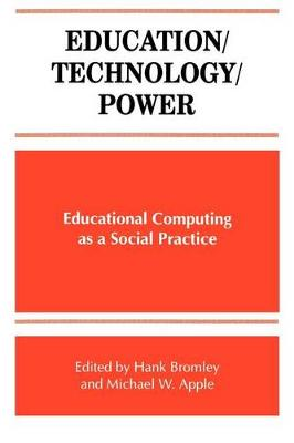 Education/Technology/Power: Educational Computing as a Social Practice - SUNY series, Frontiers in Education (Paperback)