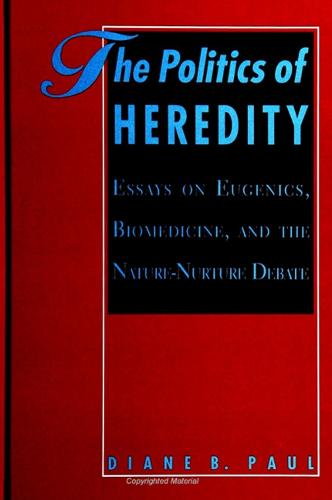 The Politics of Heredity: Essays on Eugenics, Biomedicine, and the Nature-Nurture Debate - SUNY series in Philosophy and Biology (Paperback)