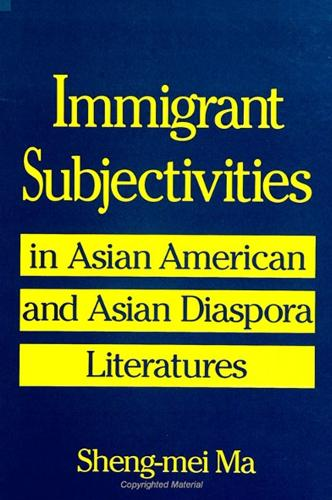 Immigrant Subjectivities in Asian American and Asian Diaspora Literatures (Paperback)