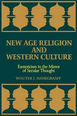 New Age Religion and Western Culture: Esotericism in the Mirror of Secular Thought - SUNY series in Western Esoteric Traditions (Paperback)