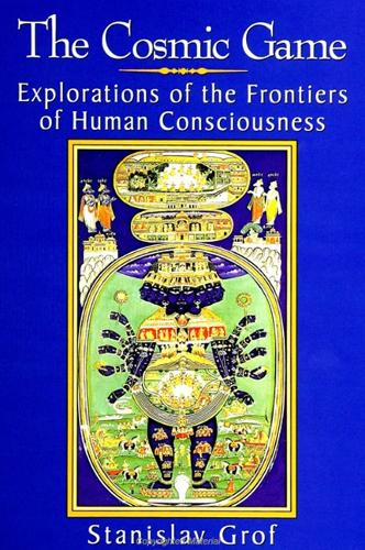 The Cosmic Game: Explorations of the Frontiers of Human Consciousness - SUNY series in Transpersonal and Humanistic Psychology (Paperback)