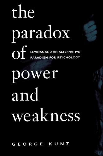 The Paradox of Power and Weakness: Levinas and an Alternative Paradigm for Psychology - SUNY series, Alternatives in Psychology (Paperback)