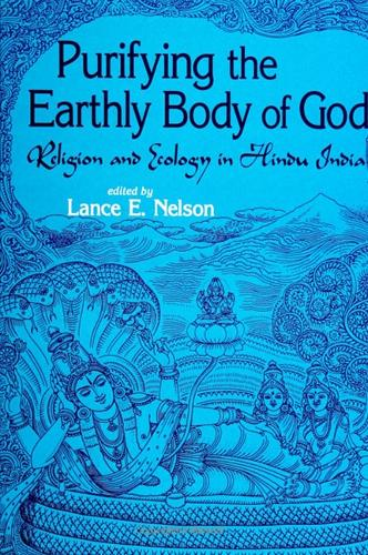 Purifying the Earthly Body of God: Religion and Ecology in Hindu India - SUNY Series in Religious Studies (Paperback)