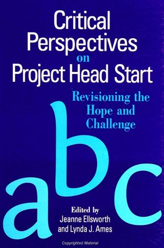 Critical Perspectives on Project Head Start: Revisioning the Hope and Challenge - SUNY series, Youth Social Services, Schooling, and Public Policy (Paperback)