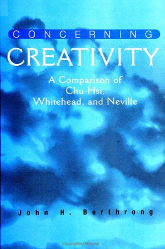 Concerning Creativity: A Comparison of Chu Hsi, Whitehead, and Neville - SUNY Series in Religious Studies (Paperback)