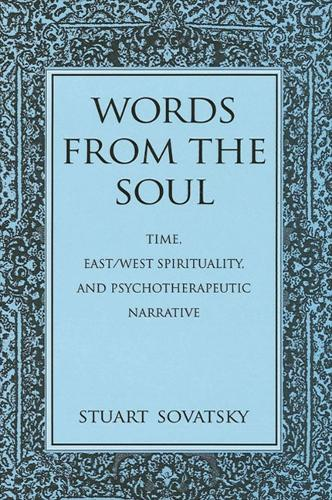 Words from the Soul: Time, East/West Spirituality, and Psychotherapeutic Narrative - SUNY series in Transpersonal and Humanistic Psychology (Paperback)