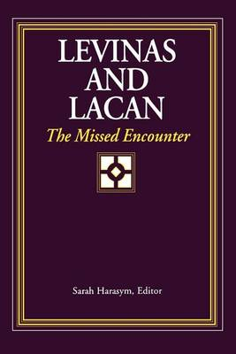 Levinas and Lacan: The Missed Encounter - SUNY series in Psychoanalysis and Culture (Paperback)