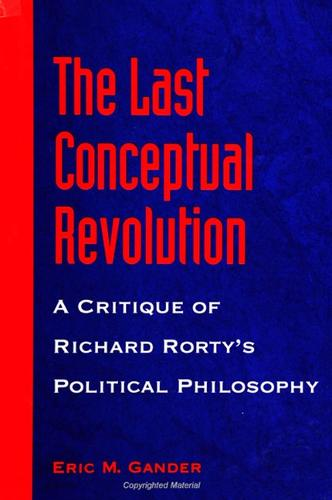 The Last Conceptual Revolution: A Critique of Richard Rorty's Political Philosophy - SUNY series in the Philosophy of the Social Sciences (Paperback)