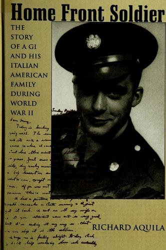 Home Front Soldier: The Story of a GI and His Italian American Family During World War II (Paperback)