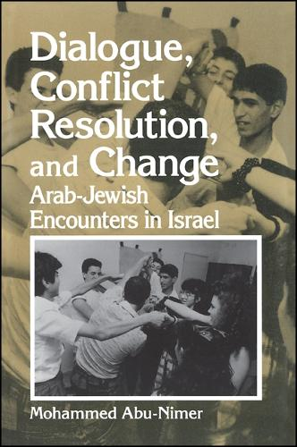 Dialogue, Conflict Resolution, and Change: Arab-Jewish Encounters in Israel - SUNY series in Israeli Studies (Paperback)
