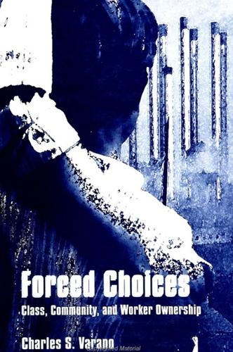Forced Choices: Class, Community, and Worker Ownership - SUNY series in the Sociology of Work and Organizations (Paperback)