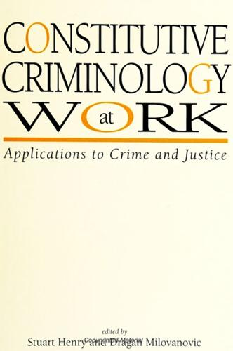Constitutive Criminology at Work: Applications to Crime and Justice - SUNY series in New Directions in Crime and Justice Studies (Paperback)