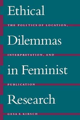 Ethical Dilemmas in Feminist Research: The Politics of Location, Interpretation, and Publication (Paperback)