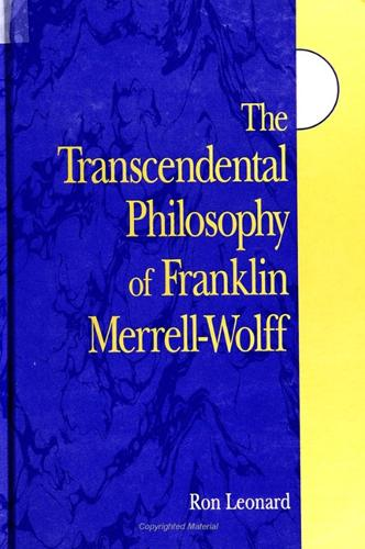 The Transcendental Philosophy of Franklin Merrell-Wolff - SUNY series in Western Esoteric Traditions (Paperback)