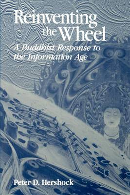 Reinventing the Wheel: A Buddhist Response to the Information Age - SUNY series in Philosophy and Biology (Paperback)
