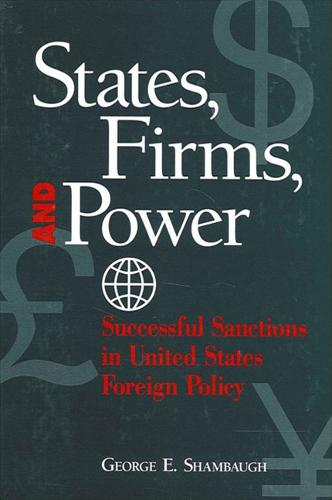 States, Firms, and Power: Successful Sanctions in United States Foreign Policy - SUNY series in Global Politics (Paperback)