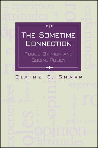 The Sometime Connection: Public Opinion and Social Policy - SUNY series in Urban Public Policy (Paperback)