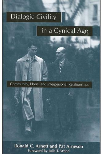 Dialogic Civility in a Cynical Age: Community, Hope, and Interpersonal Relationships - SUNY series in Communication Studies (Paperback)