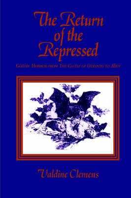 The Return of the Repressed: Gothic Horror from The Castle of Otranto to Alien - SUNY series in Psychoanalysis and Culture (Paperback)