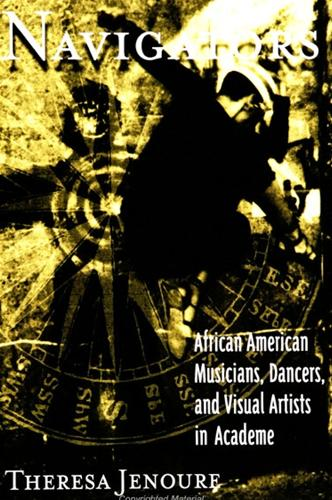 Navigators: African American Musicians, Dancers, and Visual Artists in Academe - SUNY series, The Social Context of Education (Paperback)