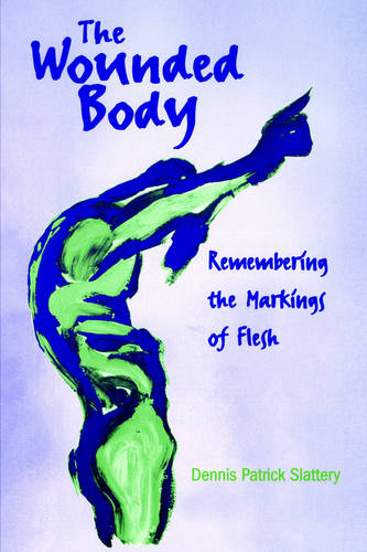 The Wounded Body: Remembering the Markings of Flesh - SUNY series in Psychoanalysis and Culture (Paperback)