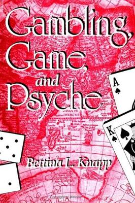 Gambling, Game, and Psyche - SUNY series in Psychoanalysis and Culture (Hardback)