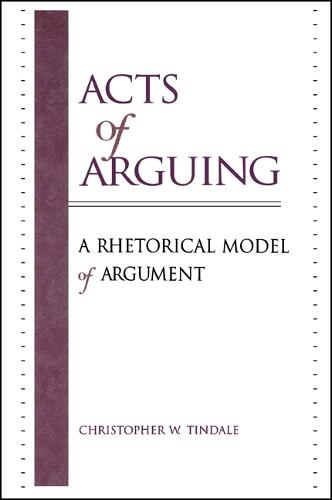 Acts of Arguing: A Rhetorical Model of Argument - SUNY series in Logic and Language (Paperback)
