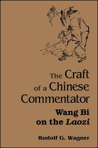 The Craft of a Chinese Commentator: Wang Bi on the Laozi - SUNY series in Chinese Philosophy and Culture (Hardback)