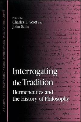 Interrogating the Tradition: Hermeneutics and the History of Philosophy - SUNY series in Contemporary Continental Philosophy (Hardback)