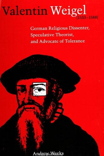 Valentin Weigel (1533-1588): German Religious Dissenter, Speculative Theorist, and Advocate of Tolerance (Paperback)
