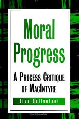 Moral Progress: A Process Critique of MacIntyre - SUNY Series in Philosophy (Hardback)