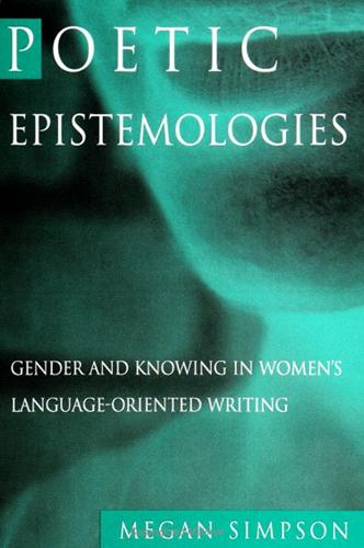 Poetic Epistemologies: Gender and Knowing in Women's Language-Oriented Writing - SUNY series in Feminist Criticism and Theory (Paperback)