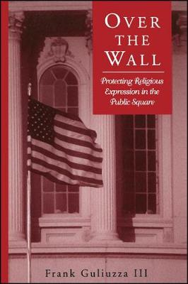 Over the Wall: Protecting Religious Expression in the Public Square - SUNY series, Religion and American Public Life (Hardback)