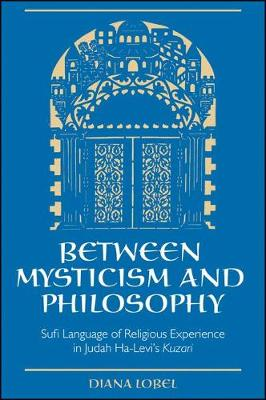 Between Mysticism and Philosophy: Sufi Language of Religious Experience in Judah Ha-Levi's Kuzari - SUNY series in Jewish Philosophy (Hardback)
