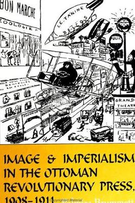 Image and Imperialism in the Ottoman Revolutionary Press, 1908-1911 - SUNY series in the Social and Economic History of the Middle East (Hardback)