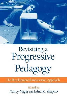 Revisiting a Progressive Pedagogy: The Developmental-Interaction Approach - SUNY series, Early Childhood Education: Inquiries and Insights (Paperback)