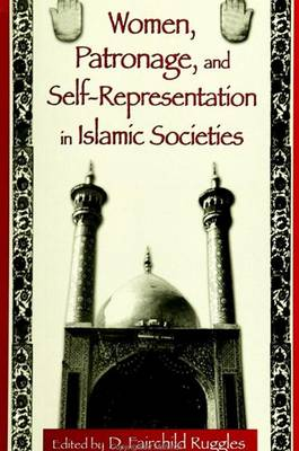 Women, Patronage, and Self-Representation in Islamic Societies (Paperback)