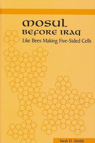 Mosul before Iraq: Like Bees Making Five-Sided Cells - SUNY series in the Social and Economic History of the Middle East (Paperback)