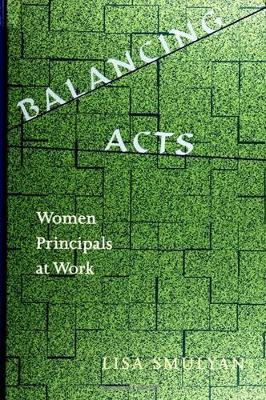 Balancing Acts: Women Principals at Work - SUNY series in Women in Education (Hardback)