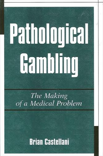Pathological Gambling: The Making of a Medical Problem (Paperback)