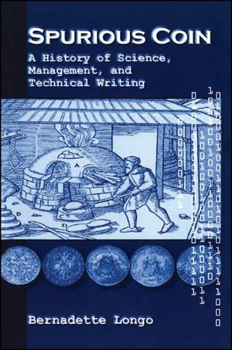 Spurious Coin: A History of Science, Management, and Technical Writing - SUNY series, Studies in Scientific and Technical Communication (Hardback)