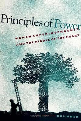 Principles of Power: Women Superintendents and the Riddle of the Heart - SUNY series in Women in Education (Hardback)