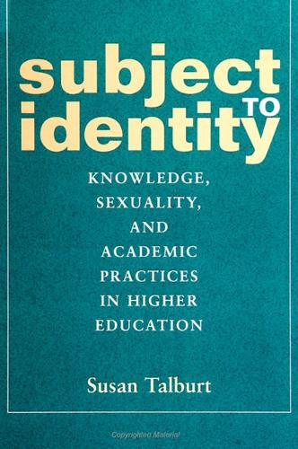 Subject to Identity: Knowledge, Sexuality, and Academic Practices in Higher Education - SUNY series, Identities in the Classroom (Paperback)