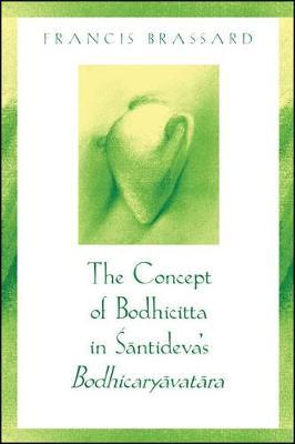 The Concept of Bodhicitta in Santideva's Bodhicaryavatara - SUNY Series, McGill Studies in the History of Religions, A Series Devoted to International Scholarship (Hardback)