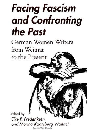 Facing Fascism and Confronting the Past: German Women Writers from Weimar to the Present (Paperback)
