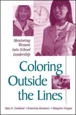 Coloring outside the Lines: Mentoring Women into School Leadership - SUNY series in Women in Education (Hardback)