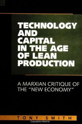 """Technology and Capital in the Age of Lean Production: A Marxian Critique of the """"New Economy"""" - SUNY series in Radical Social and Political Theory (Hardback)"""