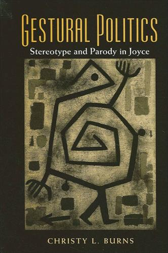 Gestural Politics: Stereotype and Parody in Joyce (Paperback)