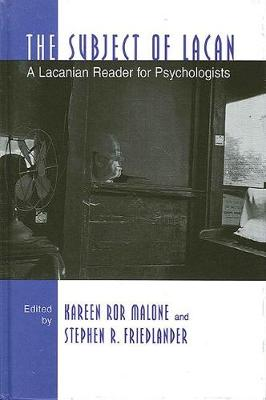 The Subject of Lacan: A Lacanian Reader for Psychologists - SUNY series, Alternatives in Psychology (Hardback)
